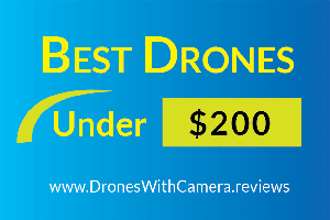 10 Best Drones Under $200 With Camera for 2018