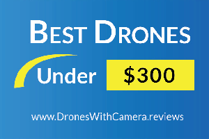 10 Best Drones Under $300 With Camera for 2018