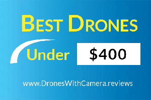 10 Best Drones Under $400 With Camera for 2018
