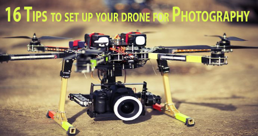16 Tips to set up your drone for Photography