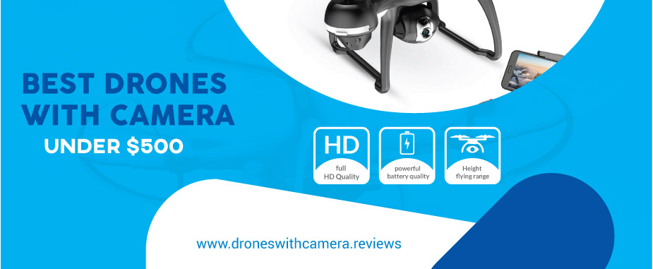 best drones with camera under $500